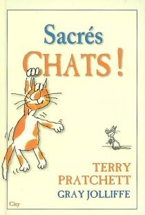 Sacrés chats ! : plaidoyer pour les vrais chats - TerryPratchett