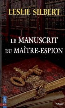 Le manuscrit du maître espion - LeslieSilbert