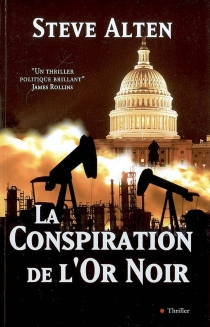 La conspiration de l'or noir - Steven Alten