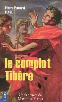 Le complot Tibère : Manius Maximius Furius, enquêteur impérial - Pierre-ÉdouardBesse