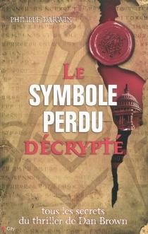 Le symbole perdu décrypté : tous les secrets du thriller de Dan Brown - PhilippeDarwin