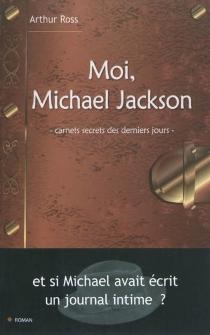 Moi Michael Jackson : carnets secrets des derniers jours - ArthurRoss