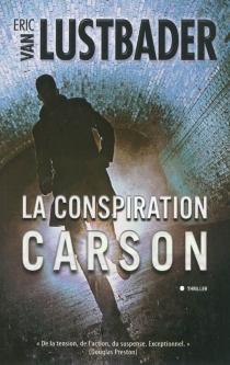 La conspiration Carson - EricLustbader