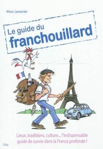 Le guide du franchouillard : édition du troisième millénaire - MarcLemonier