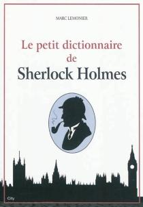 Le petit dictionnaire de Sherlock Holmes - MarcLemonier
