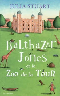 Balthazar Jones et le zoo de la Tour - Julia Stuart