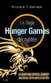 La saga Hunger games décryptée - Richard T.Daniel