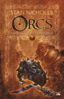 Orcs : l'intégrale de la trilogie| Suivi de La relève - StanNicholls