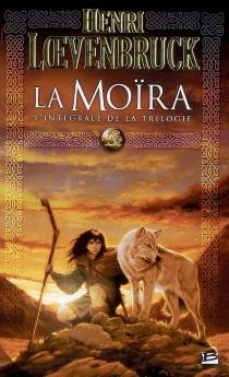 La Moïra : l'intégrale de la trilogie - HenriLoevenbruck