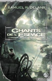 Chants de l'espace : 7 grands récits de space opera - Samuel RayDelany