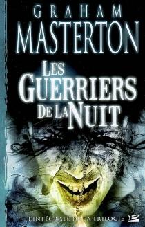 Les guerriers de la nuit : l'intégrale de la trilogie - GrahamMasterton