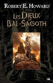 Les dieux de Bal-Sagoth - Robert ErvinHoward
