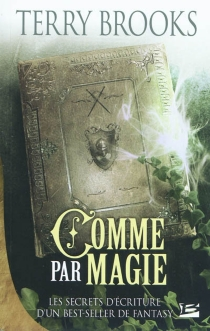 Comme par magie : les secrets d'écriture d'un best-seller de fantasy - Terry Brooks