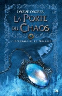 La porte du chaos : l'intégrale de la trilogie - LouiseCooper