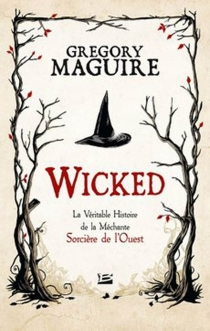 Wicked : la véritable histoire de la méchante sorcière de l'Ouest - GregoryMaguire
