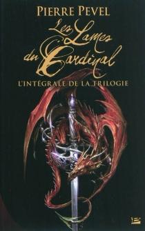 Les lames du Cardinal : l'intégrale de la trilogie - PierrePevel
