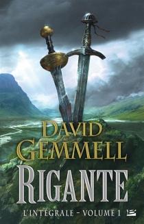 Rigante : l'intégrale | Volume 1 - DavidGemmell