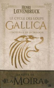 Gallica : le cycle des loups : l'intégrale de la trilogie - HenriLoevenbruck