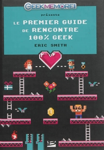 Le premier guide de rencontre 100 % geek - Eric Smith