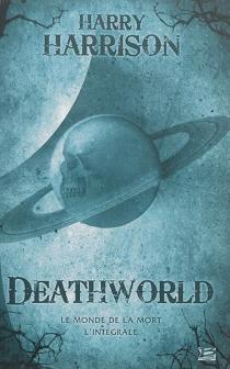 Deathworld : le monde de la mort, l'intégrale - HarryHarrison