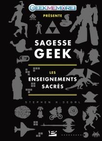 Sagesse geek : les enseignements sacrés - Stephen, H.Segal