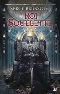 Le roi squelette : l'intégrale - SergeBrussolo