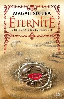 Eternité : l'intégrale de la trilogie - MagaliSégura