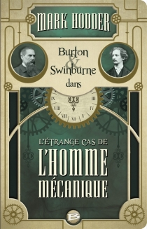 Burton et Swinburne dans l'étrange cas de l'homme mécanique - MarkHodder