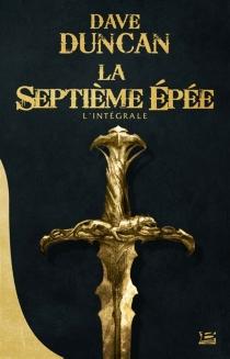 La septième épée : l'intégrale de la trilogie - DaveDuncan