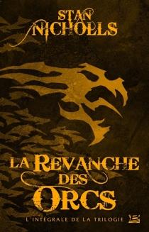 La revanche des orcs : l'intégrale de la trilogie - StanNicholls