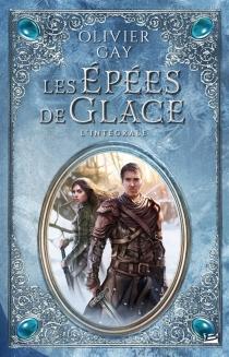 Les épées de glace : l'intégrale - OlivierGay
