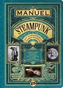 Le manuel steampunk : guide illustré pratique et excentrique pour la création de rêves rétrofuturistes - DesirinaBoskovich
