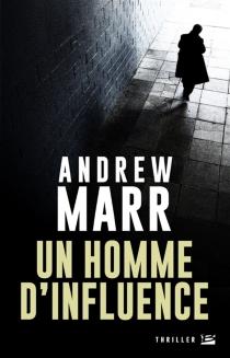 Un homme d'influence - AndrewMarr