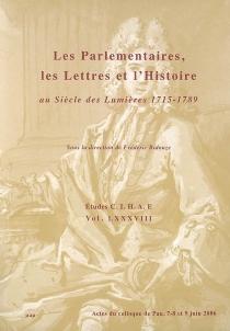 Les parlementaires, les lettres et l'histoire : au siècle des Lumières 1715-1789 : actes du colloque de Pau, 7-8 et 9 juin 2006 -