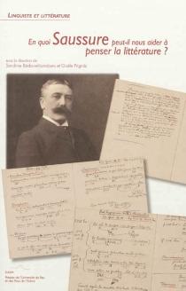 En quoi Saussure peut-il nous aider à penser la littérature ? -