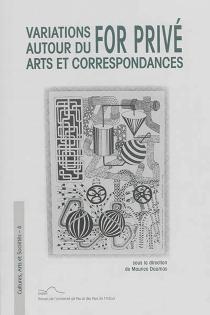 Variations autour du for privé : arts et correspondances : communications aux journées d'étude sur les Ecrits du for privé (2011-2012) -