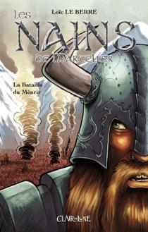 Les nains de Martelfer : la bataille du Menrir - LoïcLe Berre