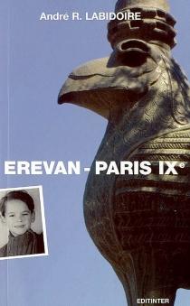 Erevan-Paris IXe : roman témoignage - André RatchLabidoire