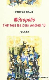Métropolis : c'est tous les jours vendredi 13 : policier - Jean-PaulGiraux