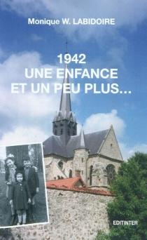 1942, une enfance et un peu plus... : récit - Monique W.Labidoire