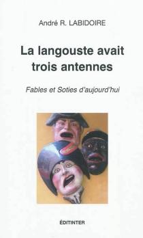 La langouste avait trois antennes : fables et soties d'aujourd'hui - André RatchLabidoire