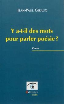 Y a-t-il des mots pour parler poésie ? : essais - Jean-PaulGiraux