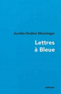 Lettres à Bleue - Aurélie-OndineMenninger