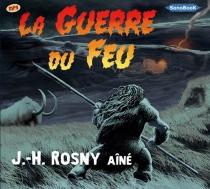 La guerre du feu - J.-H.Rosny aîné
