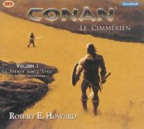 Conan : le Cimmérien - Robert ErvinHoward