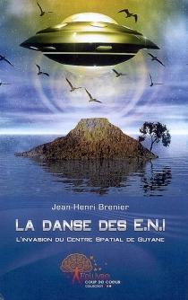 La danse des ENI : invasion de la base spatiale de Guyane par des êtres non identifiés - Jean-HenriBrenier