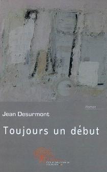 Toujours un début - JeanDesurmont