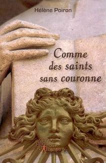 Comme des saints sans couronne - HélènePoiron
