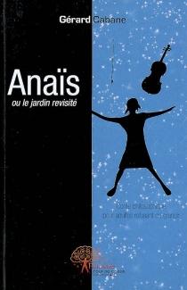 Anaïs ou Le jardin revisité : conte philosophique pour adultes refusant de grandir - GérardCabane