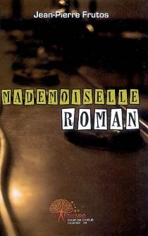 Mademoiselle Roman - Jean-PierreFrutos